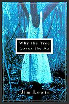 Why the tree loves the ax : a novel
