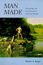 Man made : Thomas Eakins and the construction of Gilded Age manhood