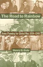 The road to rainbow : army planning for global war, 1934-1940
