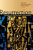 Resurrection : theological and scientific assessments
