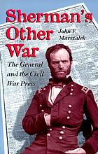 Sherman's other war : the general and the Civil War press