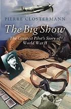 The big show : some experiences of a French fighter pilot in the R.A.F.