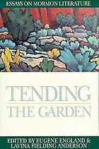 Tending the garden : essays on Mormon literature
