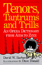 Tenors, tantrums and trills : an opera dictionary from Aida to ZZZ