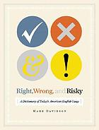 Right, wrong, and risky : a dictionary of today's American English usage