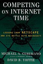 Competing on Internet time : lessons from Netscape and its battle with Microsoft