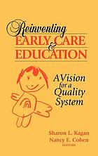 Reinventing early care and education : a vision for a quality system