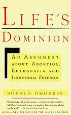 Life's dominion : an argument about abortion, euthanasia, and individual freedom