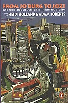 From Jo'burg to Jozi : stories about Africa's infamous city