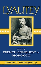 Lyautey and the French conquest of Morocco
