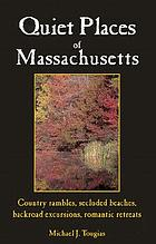 Quiet places of Massachusetts : country rambles, secluded beaches, backroad excursions, romantic retreats