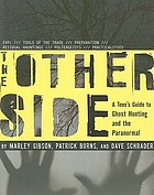 The other side : a teen's guide to ghost hunting and the paranormal