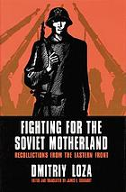 Fighting for the Soviet motherland : recollections from the Eastern Front hero of the Soviet Union