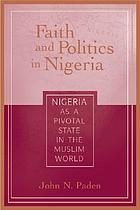 Faith and politics in Nigeria : Nigeria as a pivotal state in the Muslim world