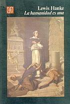 La humanidad es una : estudio acerca de la querella que sobre la capacidad intelectual y religiosa de los indígenes americanos sostuvieron en 1550 Bartolomé de Las Casas y Juan Ginés de Sepúlveda