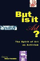 But is it art? : the spirit of art as activism
