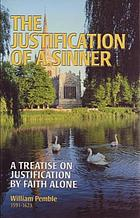 The justification of a sinner : a treatise on justification by faith alone : wherein the truth of that point is fully cleared, and vindicated from the cavils of its adversaries : delivered at Magdalen Hall in Oxford