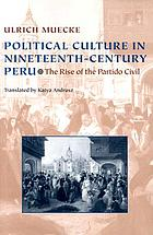 Political culture in nineteenth-century Peru : the rise of the Partido Civil