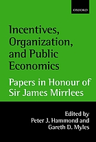 Incentives, organization, and public economics : papers in honour of Sir James Mirrlees