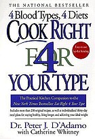 Cook right 4 your type : the practical kitchen companion to eat right 4 your type, including more than 200 original recipes, as well as individualized 30-day meal plans for staying healthy, living longer, and achieving your ideal weight