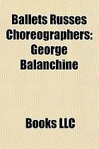 Ballets russes choreographers : Vaslav Nijinsky, George Balanchine, Michel Fokine, Léonide Massine, Bronislava Nijinska
