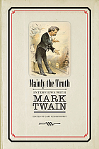 Mainly the truth : interviews with Mark Twain