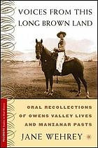 Voices from this long brown land : oral recollections of Owens Valley lives and Manzanar pasts