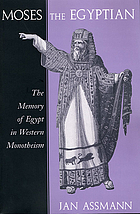 Moses the Egyptian : the memory of Egypt in western monotheism