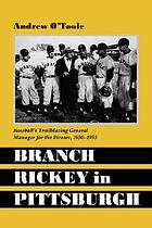 Branch Rickey in Pittsburgh : Baseball's trailblazing general manager for the Pirates, 1950-1955