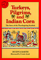 Turkeys, Pilgrims, and Indian corn : the story of the Thanksgiving symbols