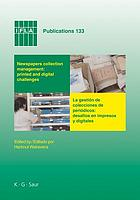 Newspapers collection management, printed and digital challenges proceedings of the International Newspaper Conference, Santiago de Chile, April 3-5, 2007 = La gestión de colecciones de periódicos, desafíos en impresos y digitales