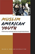 Muslim American youth : understanding hyphenated identities through multiple methods