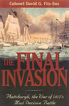 The final invasion : Plattsburgh, the War of 1812's most decisive battle
