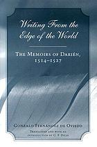 Writing from the edge of the world : the memoirs of Darién, 1514-1527