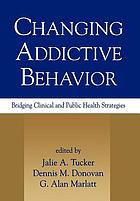 Changing addictive behavior : bridging clinical and public health strategies