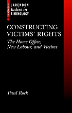 Constructing victims' rights : the Home Office, New Labour, and victims