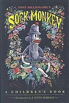 Tony Millionaire's sock monkey : a children's book