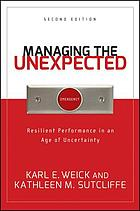 Managing the unexpected : resilient performance in an age of uncertainty