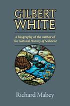 Gilbert White : a biography of the author of The natural history of Selborne