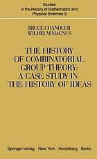 The history of combinatorial group theory : a case study in the history of ideas