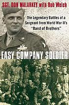 "Easy Company soldier : the legendary battles of a sergeant from World War II's ""Band of Brothers"""