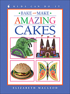 Bake and make amazing cakes