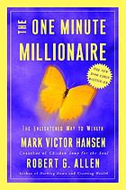 The one minute millionaire : the enlightened way to wealth
