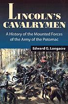Lincoln's cavalrymen a history of the mounted forces of The Army of the Potomac, 1861-1865