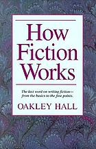 How fiction works : the last word on writing fiction, from basics to the fine points