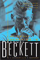 The Grove companion to Samuel Beckett : a reader's guide to his works, life, and thought