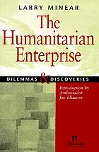 The humanitarian enterprise : dilemmas and discoveries