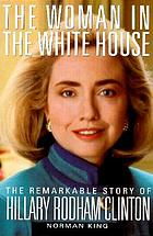 The woman in the White House : the remarkable story of Hillary Rodham Clinton