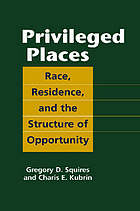Privileged places : race, residence, and the structure of opportunity
