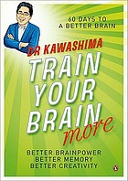 Train your brain more : 60 days to a better brain